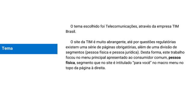 Tema O tema escolhido foi Telecomunicações, através da empresa TIM Brasil. O site da TIM é muito abrangente, até por quest...