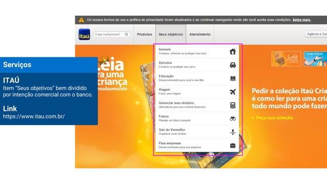 """Serviços ITAÚ Item """"Seus objetivos"""" bem dividido por intenção comercial com o banco. Link https://www.itau.com.br/"""