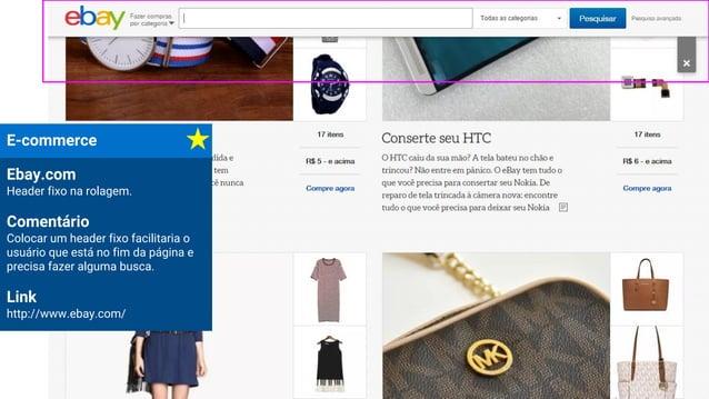 E-commerce Ebay.com Header fixo na rolagem. Comentário Colocar um header fixo facilitaria o usuário que está no fim da pág...