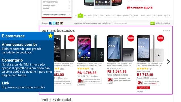 E-commerce Americanas.com.br Slider mostrando uma grande variedade de produtos. Comentário No site atual da TIM é mostrado...