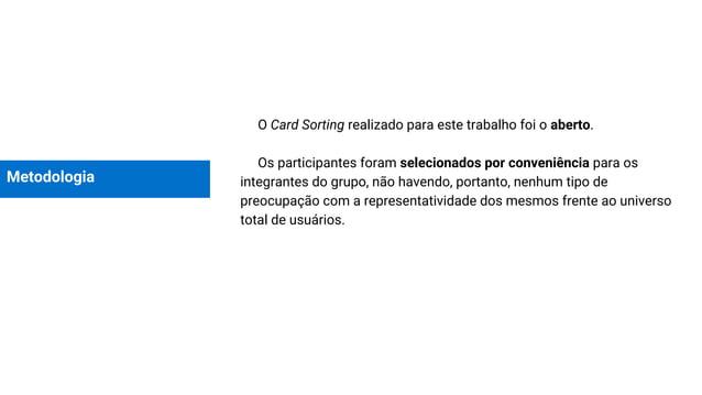 Metodologia O Card Sorting realizado para este trabalho foi o aberto. Os participantes foram selecionados por conveniência...