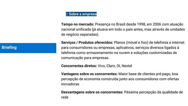 Briefing :: Sobre a empresa Tempo no mercado: Presença no Brasil desde 1998, em 2006 com atuação nacional unificada (já at...
