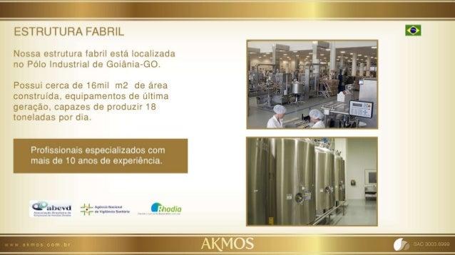 Holding Akmos Nossas fábricas estão localizadas em Goiás, São Paulo e Equador e já possuem mais de 15 anos no mercado. Nos...