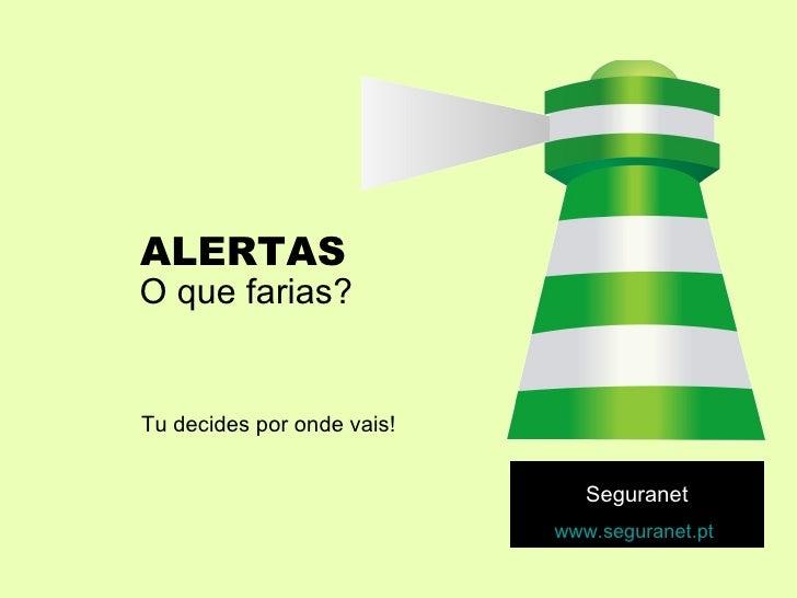 ALERTAS O que farias? Tu decides por onde vais! Seguranet www.seguranet.pt