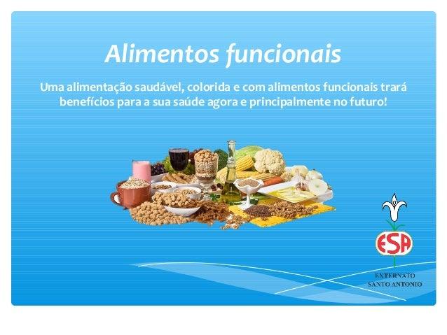 Alimentos funcionaisUma alimentação saudável, colorida e com alimentos funcionais trarábenefícios para a sua saúde agora e...