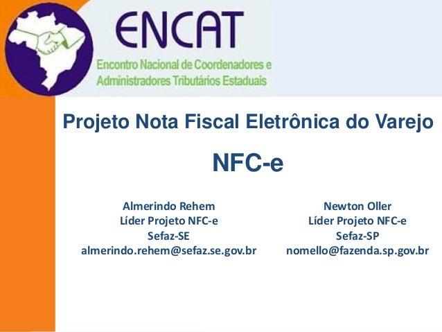 Apresentação Projeto NFC-e - Porto Alegre - 27/06/2012 Almerindo Rehem Líder Projeto NFC-e Sefaz-SE almerindo.rehem@sefaz....