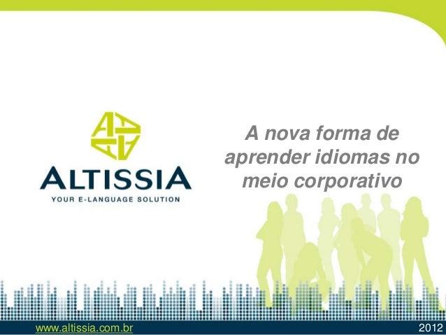 www.altissia.com.br 2012 A nova forma de aprender idiomas no meio corporativo