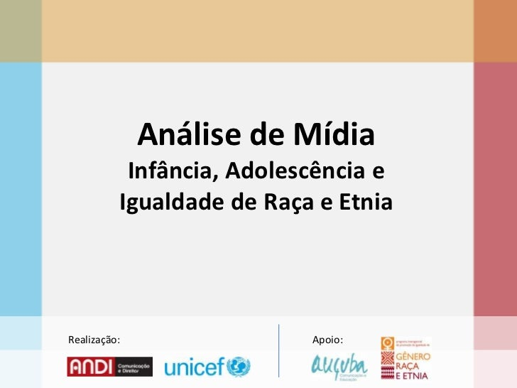 Análise de Mídia Infância, Adolescência e Igualdade de Raça e Etnia <br />Realização:<br />Apoio:<br />