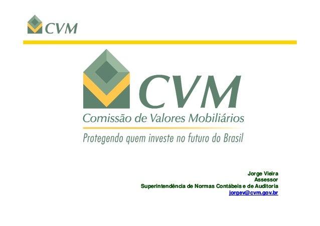 Jorge VieiraJorge Vieira AssessorAssessor Superintendência de Normas Contábeis e de AuditoriaSuperintendência de Normas Co...