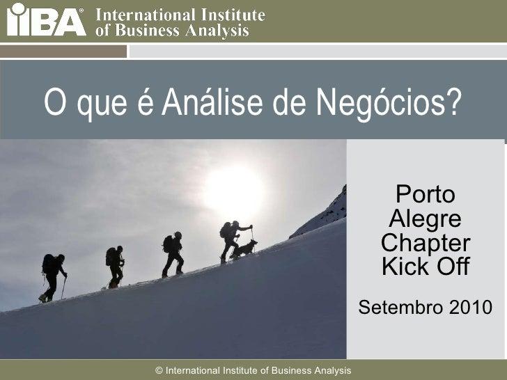 O que é Análise de Negócios? Porto Alegre Chapter Kick Off Setembro 2010