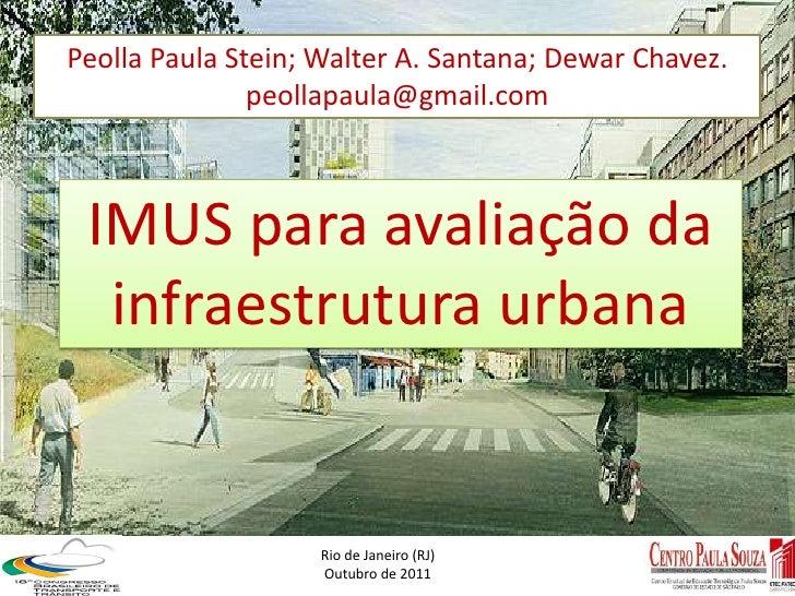 Peolla Paula Stein; Walter A. Santana; Dewar Chavez.               peollapaula@gmail.com IMUS para avaliação da  infraestr...