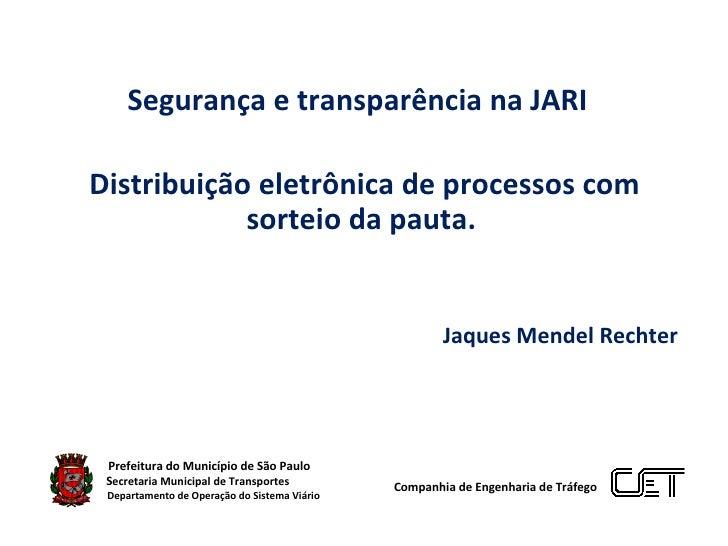 Segurança e transparência na JARI  Distribuição eletrônica de processos com sorteio da pauta. Jaques Mendel Rechter Prefei...
