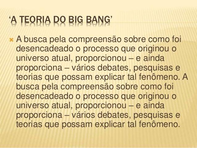 IMAGEM: ' TEORIA DO BIG BANG' Até o momento, a explicação mais aceita sobre a origem do universo entre a comunidade cienti...