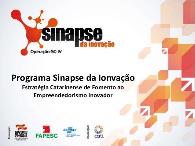 20142014 Programa Sinapse da Ionvação Estratégia Catarinense de Fomento ao Empreendedorismo Inovador Operação-SC-IV