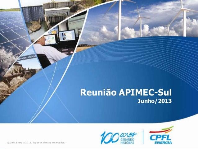 Reunião APIMEC-SulJunho/2013© CPFL Energia 2013. Todos os direitos reservados.