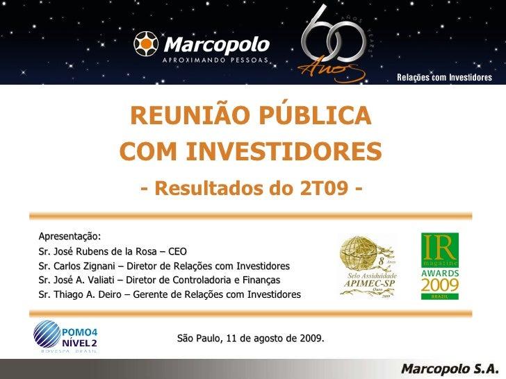 São Paulo, 11 de agosto de 2009. REUNIÃO PÚBLICA COM INVESTIDORES - Resultados do 2T09 - Apresentação: Sr. José Rubens de ...