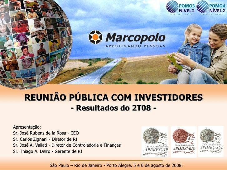 São Paulo – Rio de Janeiro - Porto Alegre, 5 e 6 de agosto de 2008. Apresentação: Sr. José Rubens de la Rosa - CEO Sr. Car...