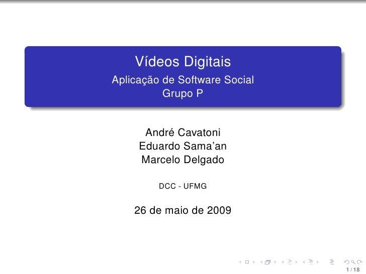 Vídeos Digitais Aplicação de Software Social           Grupo P         André Cavatoni      Eduardo Sama'an      Marcelo De...