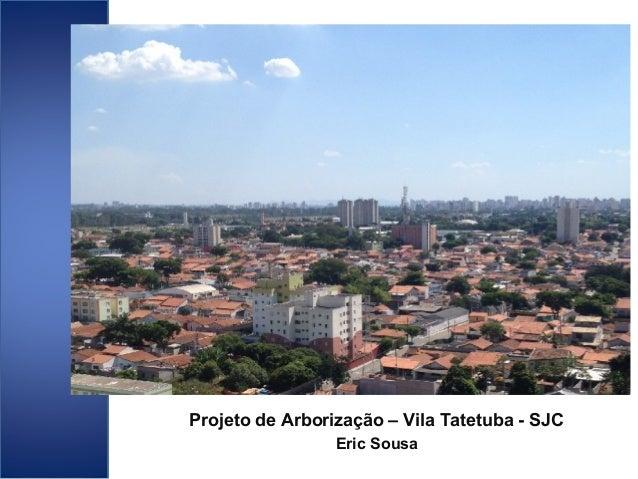 Projeto de Arborização – Vila Tatetuba - SJC Eric Sousa