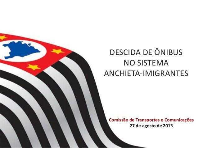 DESCIDA DE ÔNIBUS NO SISTEMA ANCHIETA-IMIGRANTES Comissão de Transportes e Comunicações 27 de agosto de 2013