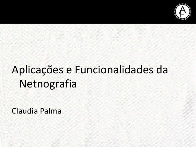 Aplicações e Funcionalidades da Netnografia Claudia Palma