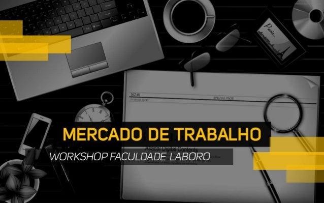 MERCADO DE TRABALHOWORKSHOP FACULDADE LABORO