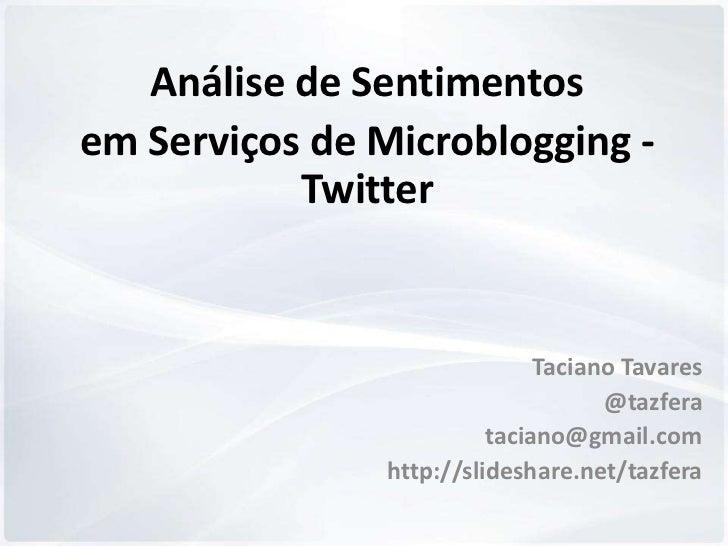 Análise de Sentimentosem Serviços de Microblogging -           Twitter                               Taciano Tavares      ...