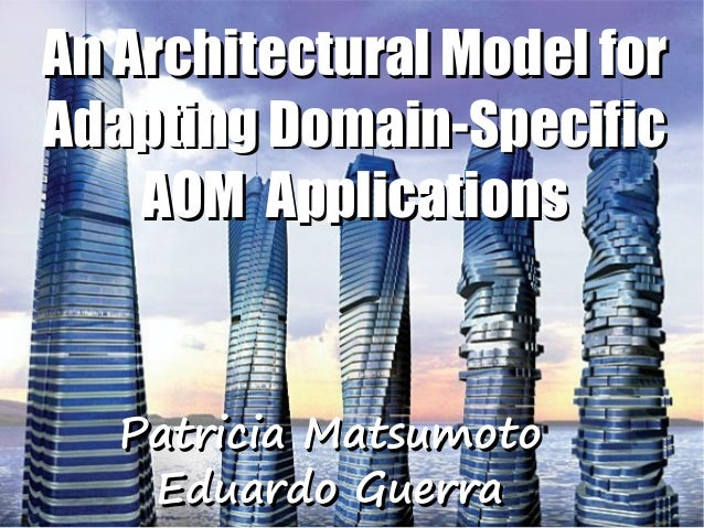 An Architectural Model forAdapting Domain-Specific    AOM Applications   Patricia Matsumoto    Eduardo Guerra