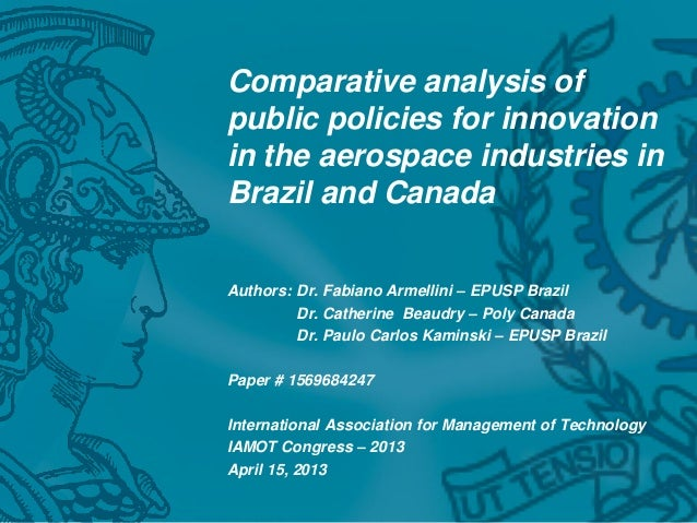 Comparative analysis of public policies for innovation in the aerospace industries in Brazil and Canada Authors: Dr. Fabia...