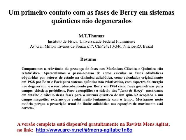 Um primeiro contato com as fases de Berry em sistemas quânticos não degenerados M.T.Thomaz Instituto de Física, Universida...