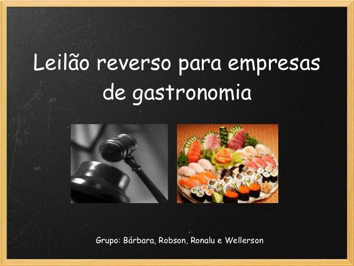 Leilão reverso para empresas        de gastronomia      Grupo: Bárbara, Robson, Ronalu e Wellerson