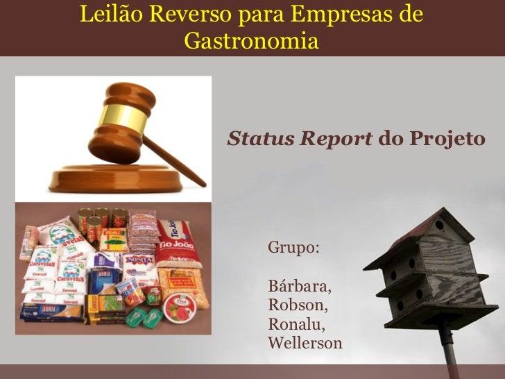 Leilão Reverso para Empresas de          Gastronomia             Status Report do Projeto                Grupo:           ...