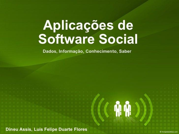 Aplicações de Software Social Dados, Informação, Conhecimento, Saber Dineu Assis, Luis Felipe Duarte Flores