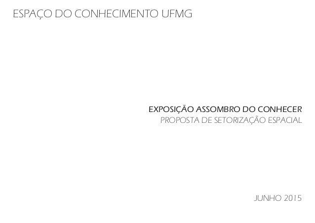 ESPAÇO DO CONHECIMENTO UFMG EXPOSIÇÃO ASSOMBRO DO CONHECER PROPOSTA DE SETORIZAÇÃO ESPACIAL JUNHO 2015