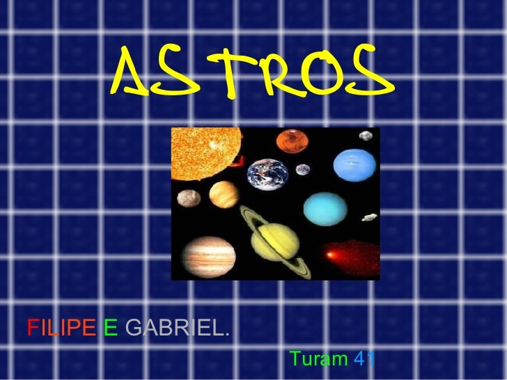 ASTROS F ILIPE   E   GABRIEL.   Turam   41  ASTROS ASTROS