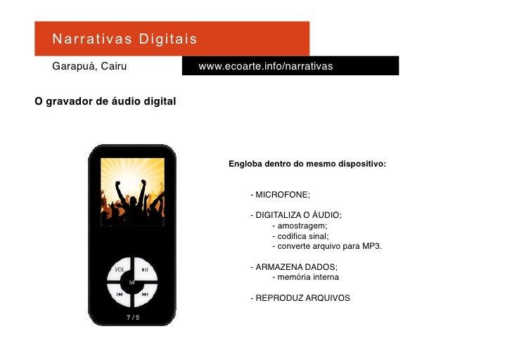 Na r r at i v a s D i gi ta is    Garapuá, Cairu                   www.ecoarte.info/narrativas   O gravador de áudio digit...