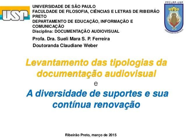 Levantamento das tipologias da documentação audiovisual e A diversidade de suportes e sua contínua renovação Doutoranda Cl...
