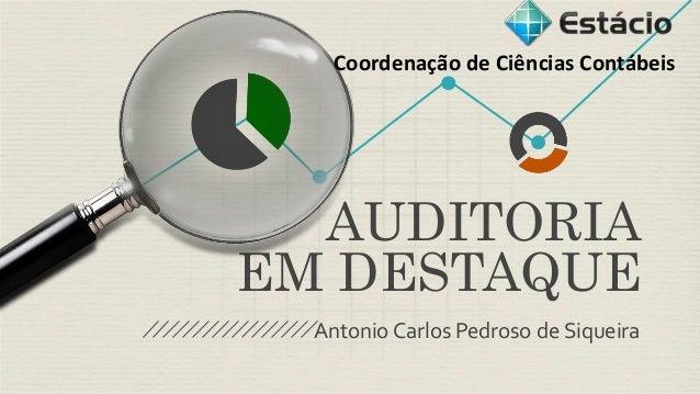 Coordenação de Ciências Contábeis  AUDITORIA  EM DESTAQUE  Antonio Carlos Pedroso de Siqueira