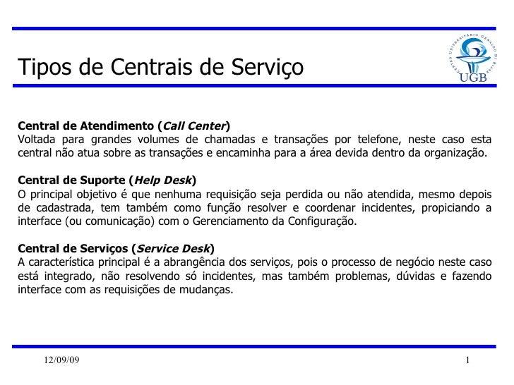 Tipos de Centrais de Serviço Central de Atendimento ( Call Center )  Voltada para grandes volumes de chamadas e transações...