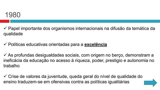 1980  Papel importante dos organismos internacionais na difusão da temática da qualidade  Políticas educativas orientada...