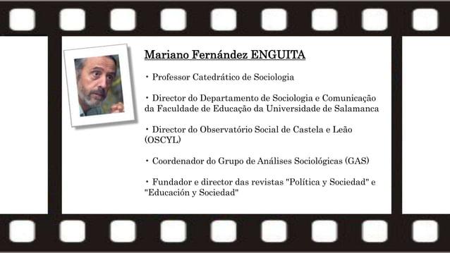 Mariano Fernández ENGUITA • Professor Catedrático de Sociologia • Director do Departamento de Sociologia e Comunicação da ...