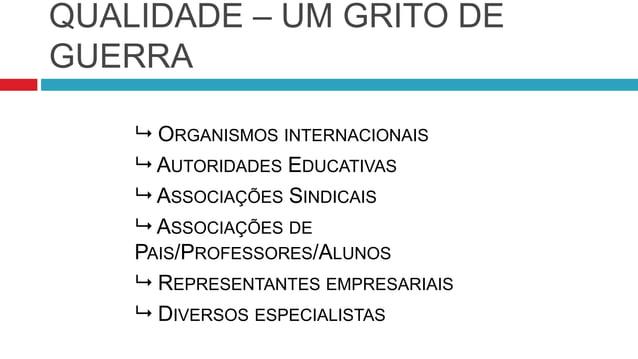QUALIDADE – UM GRITO DE GUERRA  ORGANISMOS INTERNACIONAIS  AUTORIDADES EDUCATIVAS  ASSOCIAÇÕES SINDICAIS  ASSOCIAÇÕES ...