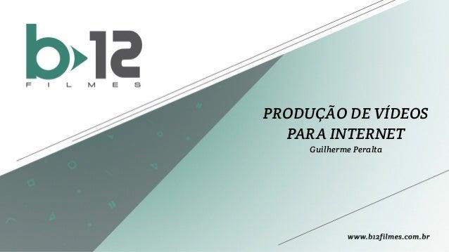 PRODUÇÃO DE VÍDEOS  PARA INTERNET  Guilherme Peralta
