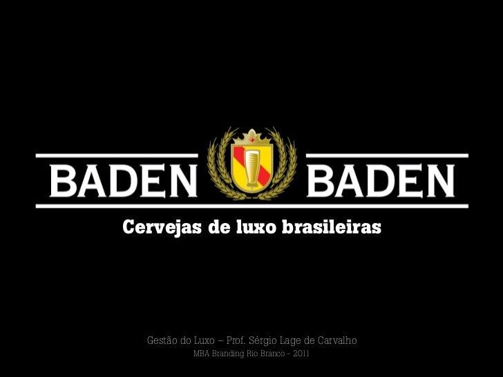 Cervejas de luxo brasileiras  Gestão do Luxo – Prof. Sérgio Lage de Carvalho            MBA Branding Rio Branco - 2011