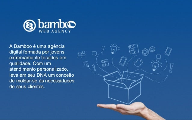 A Bamboo é uma agência digital formada por jovens extremamente focados em qualidade. Com um atendimento personalizado, lev...