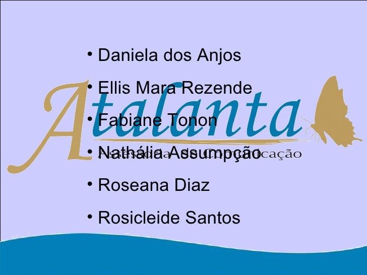 <ul><li>Daniela dos Anjos </li></ul><ul><li>Ellis Mara Rezende </li></ul><ul><li>Fabiane Tonon </li></ul><ul><li>Nath á li...