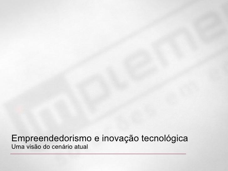 Empreendedorismo e inovação tecnológica Uma visão do cenário atual
