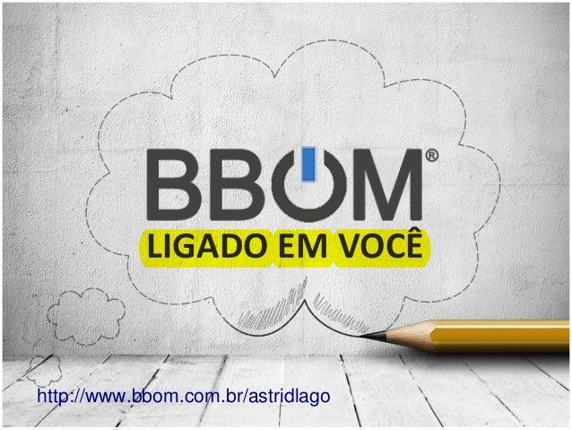 LIGADO EM VOCÊhttp://www.bbom.com.br/astridlago