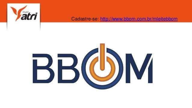 Cadastre-se: http://www.bbom.com.br/mleitebbom