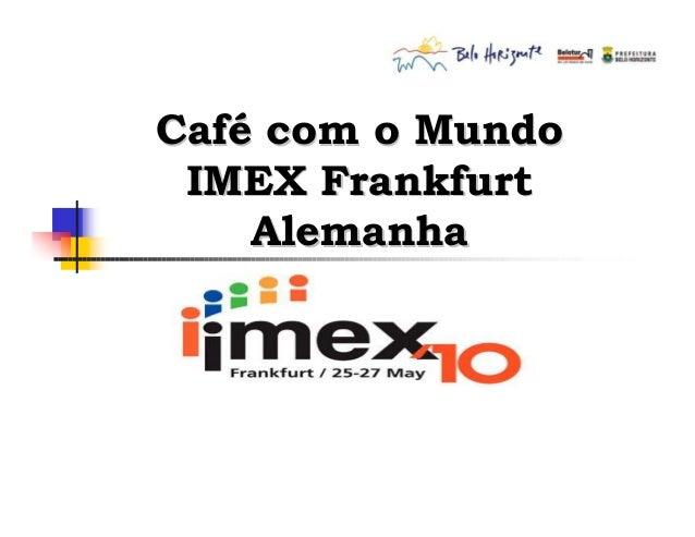 CafCaféé com o Mundocom o Mundo IMEX FrankfurtIMEX Frankfurt AlemanhaAlemanha